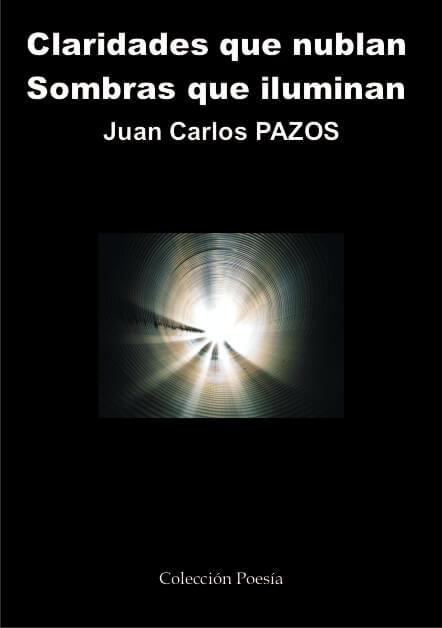 CLARIDADES QUE NUBLAN. SOMBRAS QUE ILUMINAN. Juan Carlos PAZOS