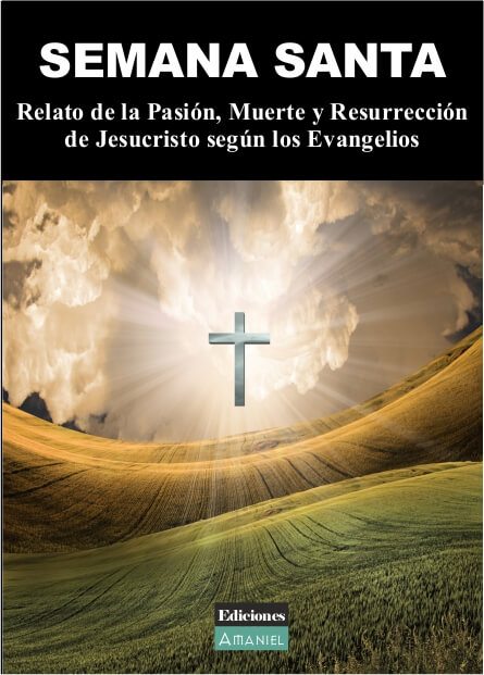 SEMANA SANTA. Relato de la Pasión Muerte y Resurrección de Jesucristo según los Evangelios.
