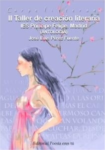 Carpe Litteram. II Taller de creación literaria. IES Príncipe Felipe. Madrid. Antología. José Luis Pérez Fuente