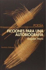 FICCIONES PARA UNA AUTOBIOGRAFIA MORA, ANGELES